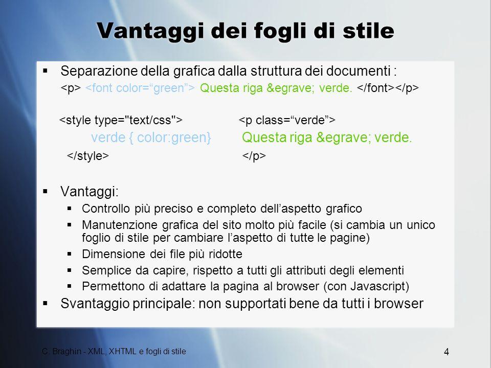 C. Braghin - XML, XHTML e fogli di stile 4 Vantaggi dei fogli di stile Separazione della grafica dalla struttura dei documenti : Questa riga è