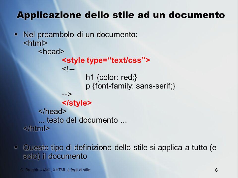 C. Braghin - XML, XHTML e fogli di stile 6 Applicazione dello stile ad un documento Nel preambolo di un documento:... testo del documento... Questo ti