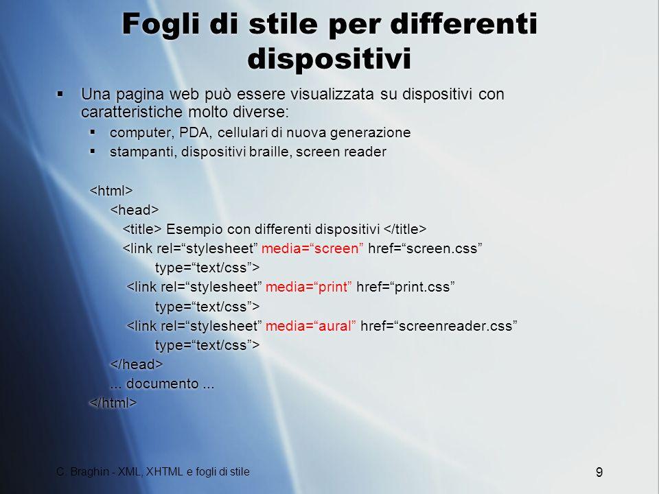 C. Braghin - XML, XHTML e fogli di stile 9 Fogli di stile per differenti dispositivi Una pagina web può essere visualizzata su dispositivi con caratte