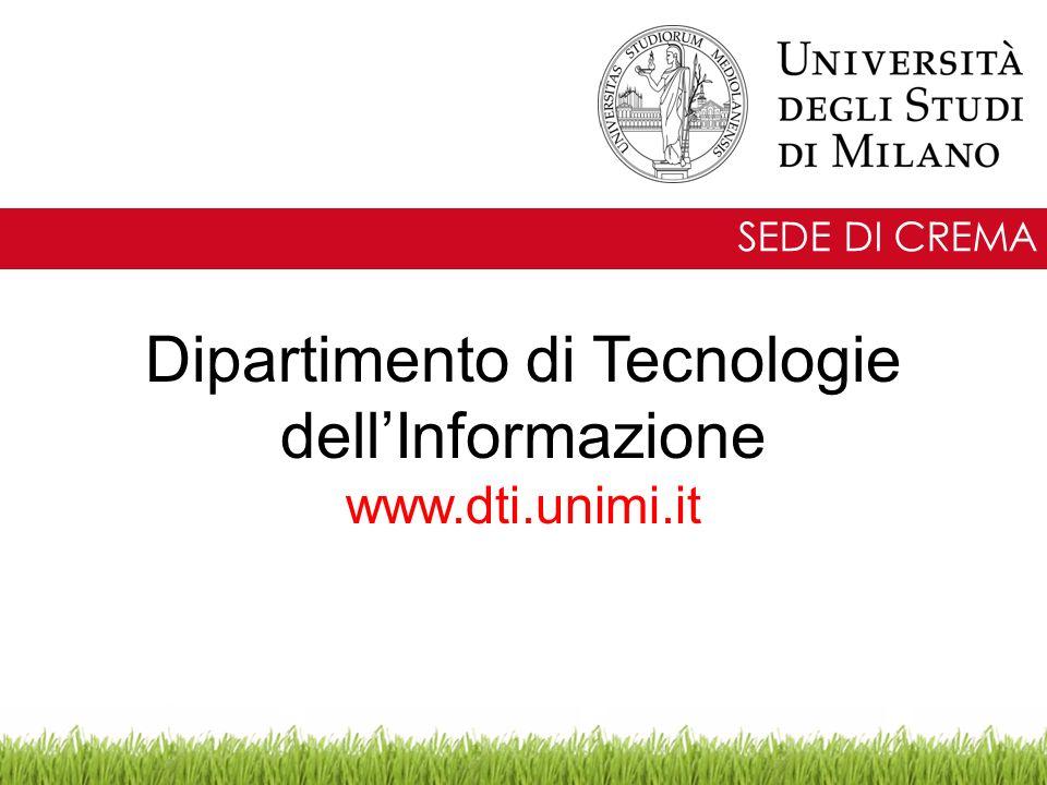 Dipartimento di Tecnologie dellInformazione www.dti.unimi.it SEDE DI CREMA