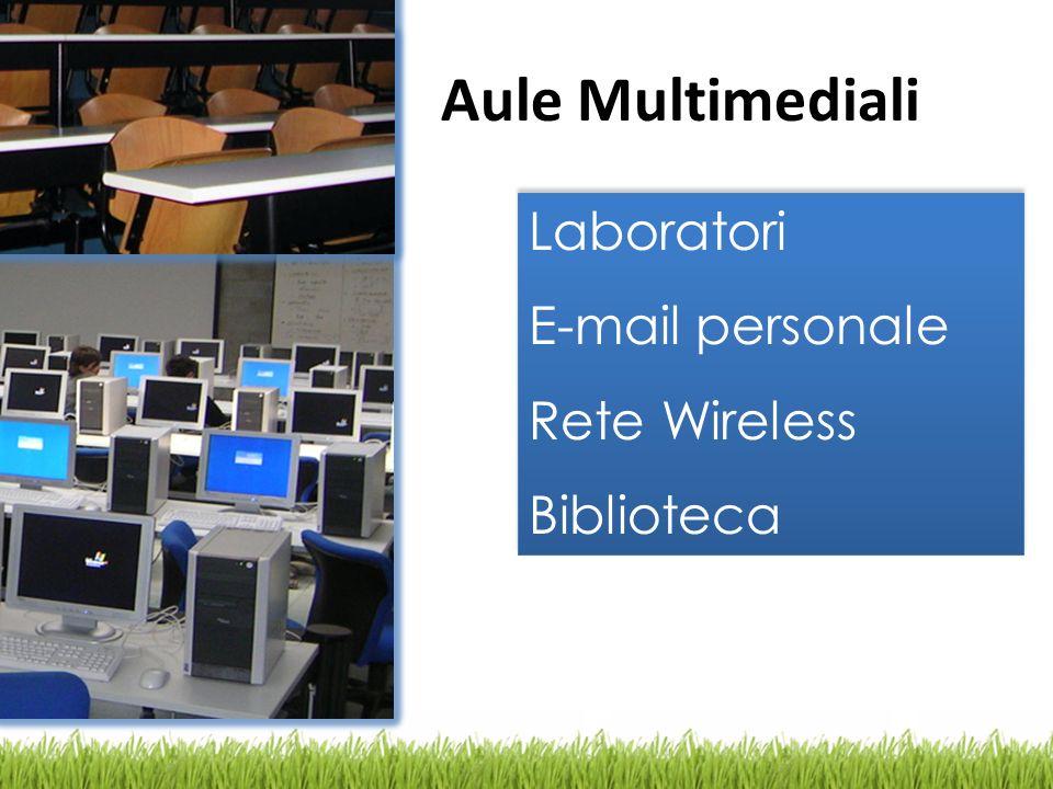 Laboratori E-mail personale Rete Wireless Biblioteca Laboratori E-mail personale Rete Wireless Biblioteca Aule Multimediali