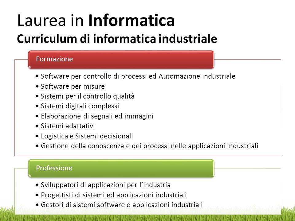 Laurea in Informatica Curriculum di informatica industriale Software per controllo di processi ed Automazione industriale Software per misure Sistemi