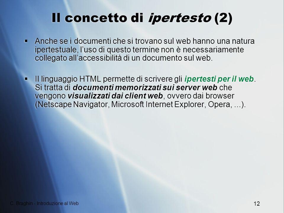 C. Braghin - Introduzione al Web 12 Il concetto di ipertesto (2) Anche se i documenti che si trovano sul web hanno una natura ipertestuale, luso di qu