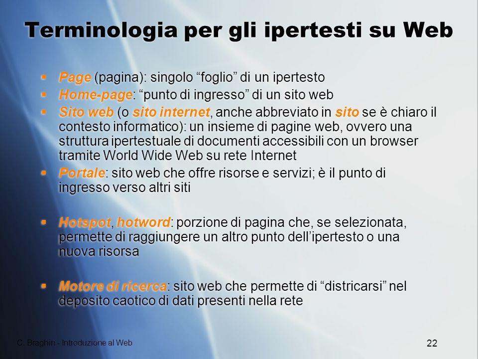 C. Braghin - Introduzione al Web 22 Terminologia per gli ipertesti su Web Page (pagina): singolo foglio di un ipertesto Home-page: punto di ingresso d