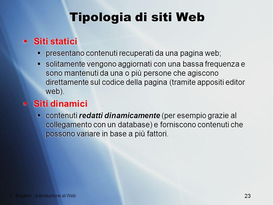 C. Braghin - Introduzione al Web 23 Tipologia di siti Web Siti statici presentano contenuti recuperati da una pagina web; solitamente vengono aggiorna
