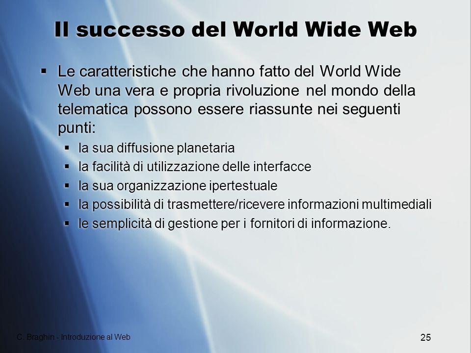 C. Braghin - Introduzione al Web 25 Il successo del World Wide Web Le caratteristiche che hanno fatto del World Wide Web una vera e propria rivoluzion