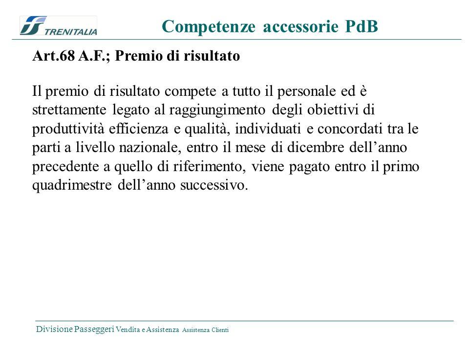 Divisione Passeggeri Vendita e Assistenza Assistenza Clienti Competenze accessorie PdB Art.68 A.F.; Premio di risultato Il premio di risultato compete