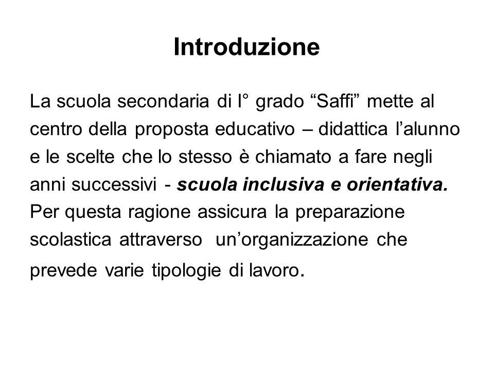 Introduzione La scuola secondaria di I° grado Saffi mette al centro della proposta educativo – didattica lalunno e le scelte che lo stesso è chiamato