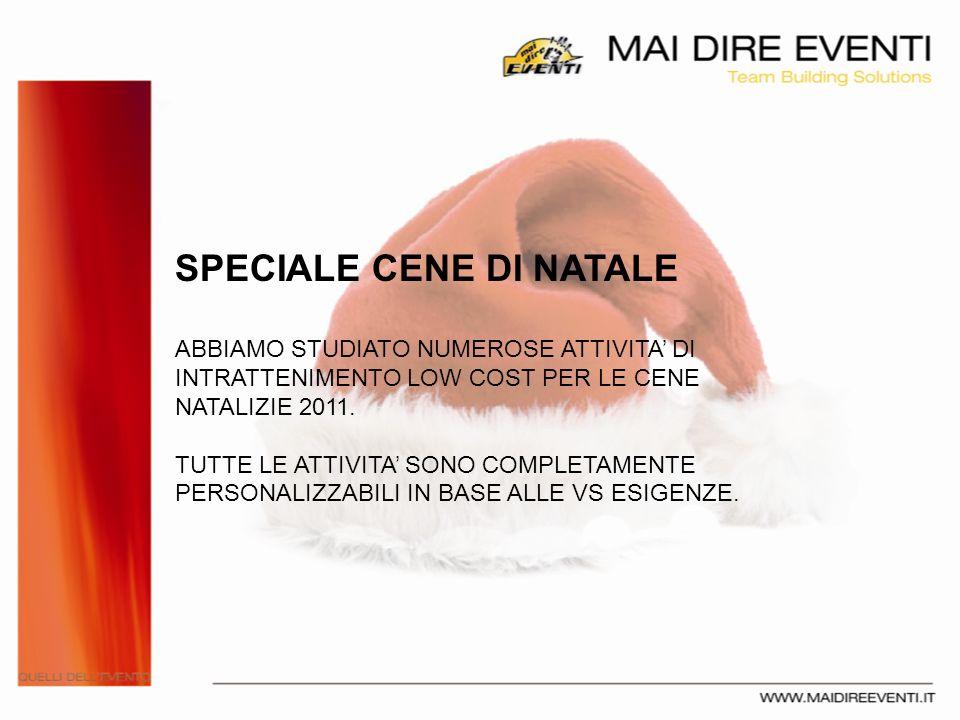 SPECIALE CENE DI NATALE ABBIAMO STUDIATO NUMEROSE ATTIVITA DI INTRATTENIMENTO LOW COST PER LE CENE NATALIZIE 2011.