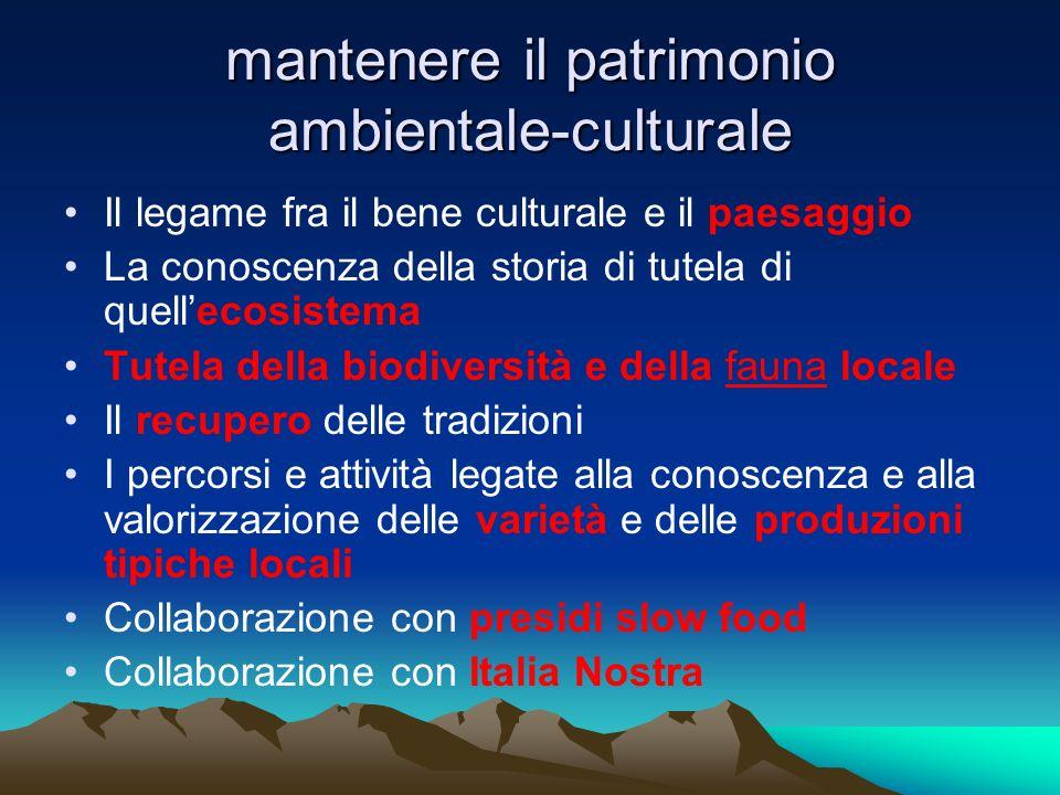 mantenere il patrimonio ambientale-culturale Il legame fra il bene culturale e il paesaggio La conoscenza della storia di tutela di quellecosistema Tu