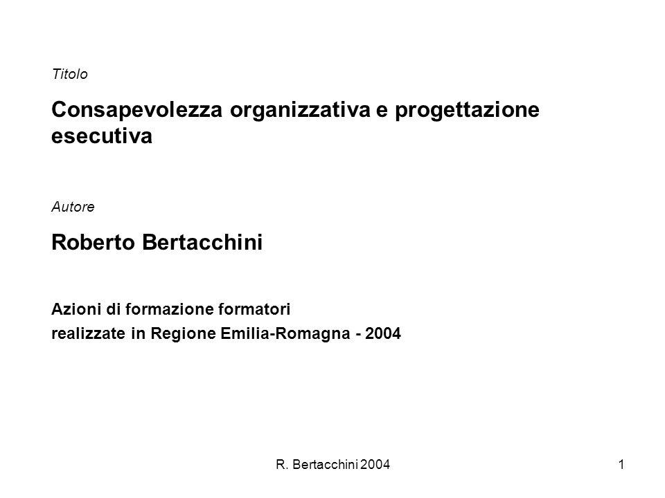 R. Bertacchini 20041 Titolo Consapevolezza organizzativa e progettazione esecutiva Autore Roberto Bertacchini Azioni di formazione formatori realizzat