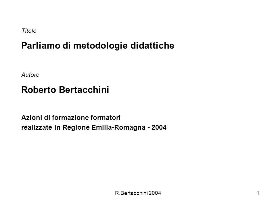 R.Bertacchini 20041 Titolo Parliamo di metodologie didattiche Autore Roberto Bertacchini Azioni di formazione formatori realizzate in Regione Emilia-Romagna - 2004