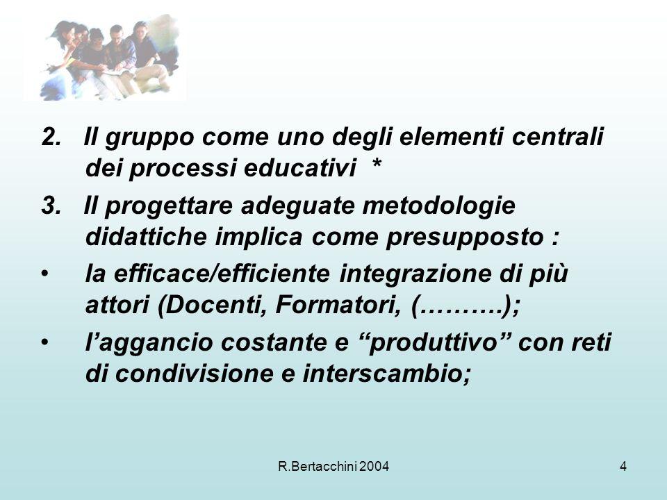 R.Bertacchini 20044 2. Il gruppo come uno degli elementi centrali dei processi educativi * 3.