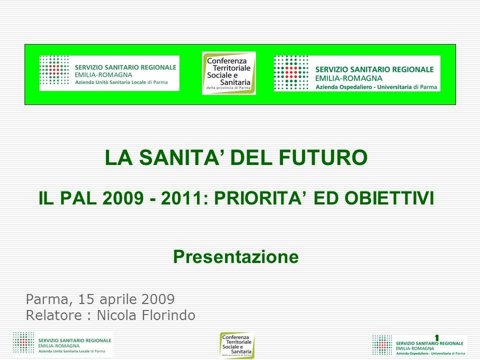 1 Parma, 15 aprile 2009 Relatore : Nicola Florindo LA SANITA DEL FUTURO IL PAL 2009 - 2011: PRIORITA ED OBIETTIVI Presentazione
