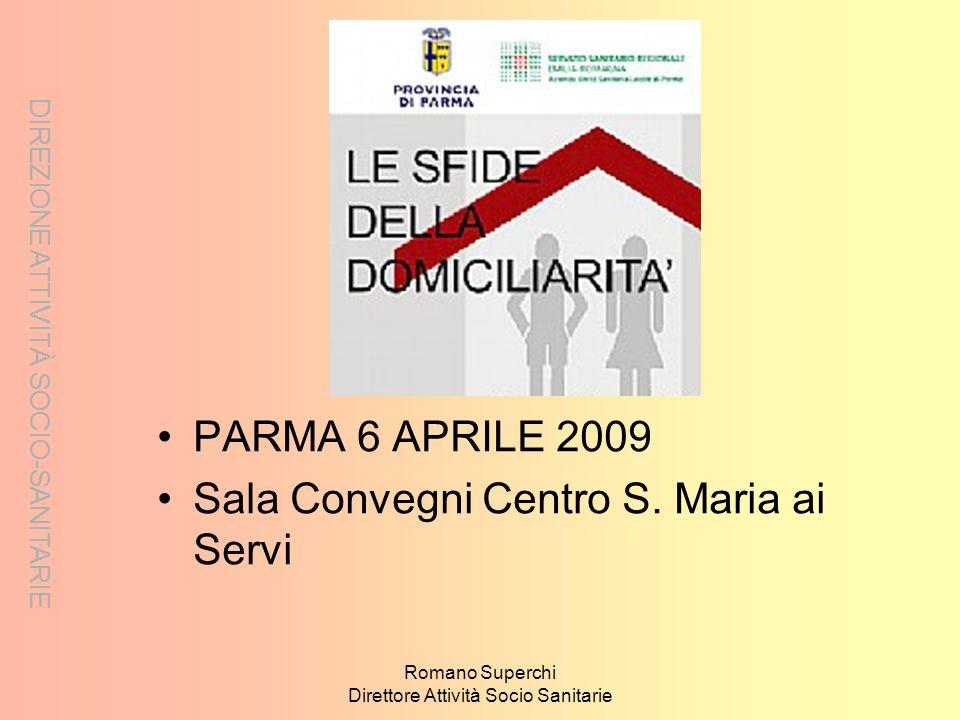 DIREZIONE ATTIVITÀ SOCIO-SANITARIE Romano Superchi Direttore Attività Socio Sanitarie PARMA 6 APRILE 2009 Sala Convegni Centro S. Maria ai Servi DIREZ