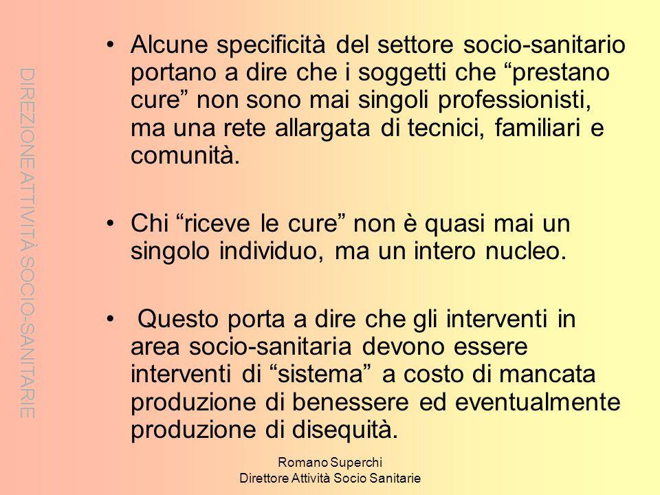 DIREZIONE ATTIVITÀ SOCIO-SANITARIE Romano Superchi Direttore Attività Socio Sanitarie Alcune specificità del settore socio-sanitario portano a dire ch