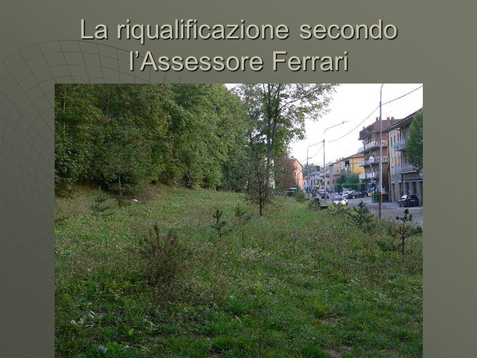 La riqualificazione secondo lAssessore Ferrari