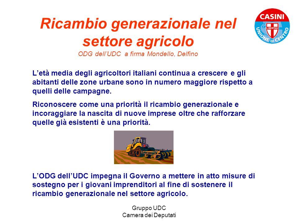 Gruppo UDC Camera dei Deputati Ricambio generazionale nel settore agricolo ODG dellUDC a firma Mondello, Delfino Letà media degli agricoltori italiani