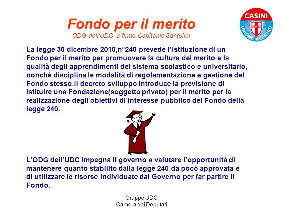 Gruppo UDC Camera dei Deputati Fondo per il merito ODG dellUDC a firma Capitanio Santolini La legge 30 dicembre 2010,n°240 prevede listituzione di un