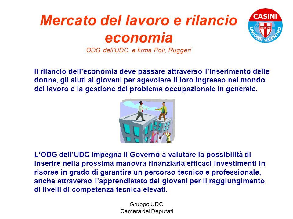 Gruppo UDC Camera dei Deputati Mercato del lavoro e rilancio economia ODG dellUDC a firma Poli, Ruggeri Il rilancio delleconomia deve passare attraver