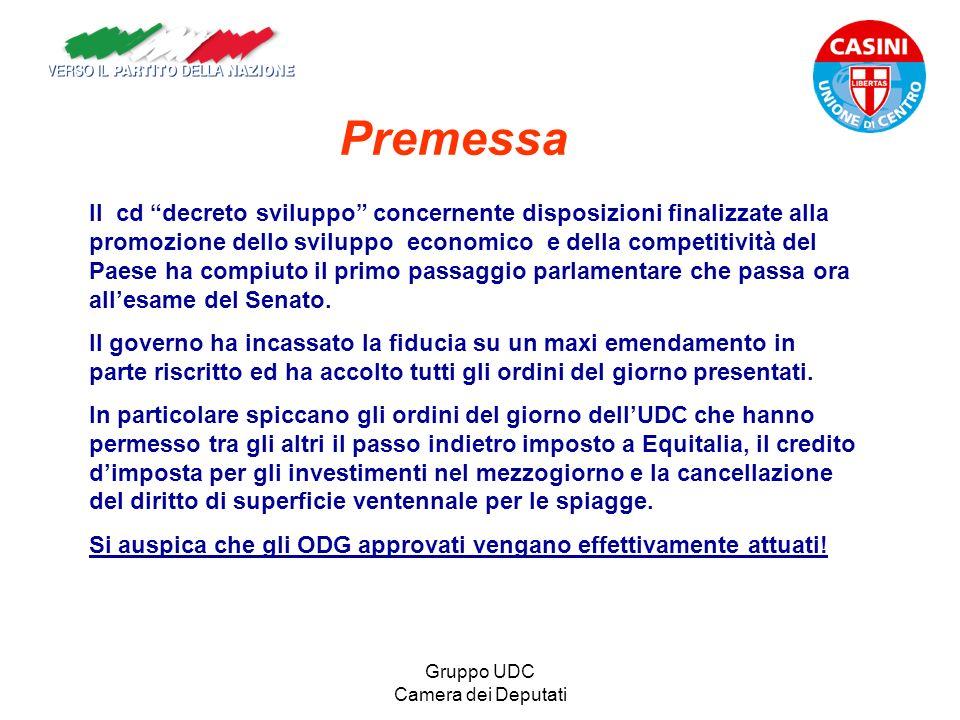 Gruppo UDC Camera dei Deputati Premessa Il cd decreto sviluppo concernente disposizioni finalizzate alla promozione dello sviluppo economico e della c