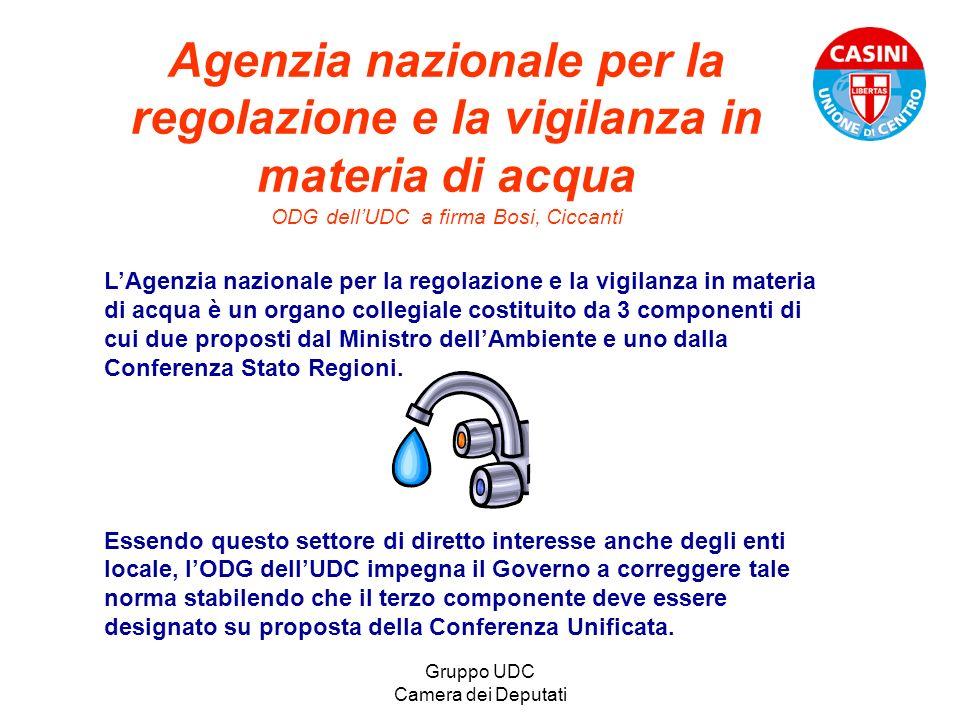 Gruppo UDC Camera dei Deputati Agenzia nazionale per la regolazione e la vigilanza in materia di acqua ODG dellUDC a firma Bosi, Ciccanti LAgenzia naz