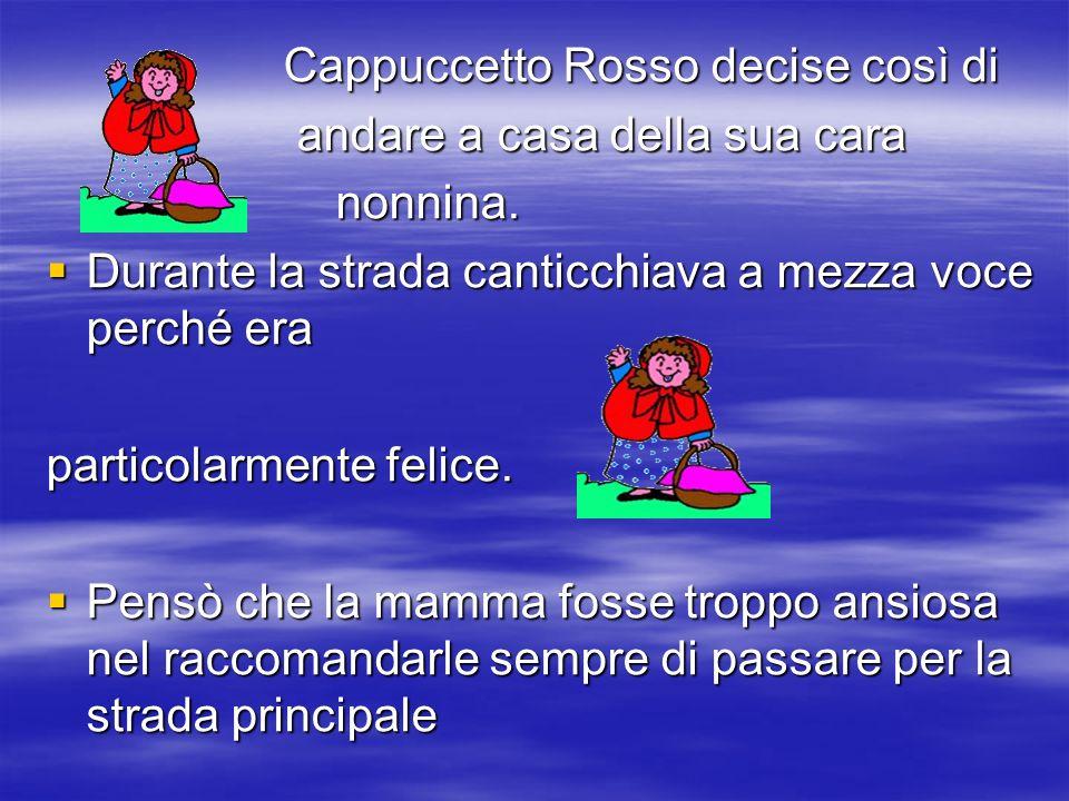 Cappuccetto Rosso decise così di Cappuccetto Rosso decise così di andare a casa della sua cara andare a casa della sua cara nonnina. nonnina. Durante