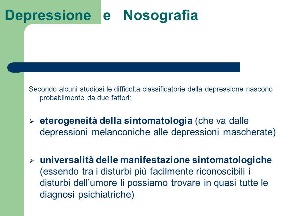 Depressione e Nosografia Secondo alcuni studiosi le difficoltà classificatorie della depressione nascono probabilmente da due fattori: eterogeneità de