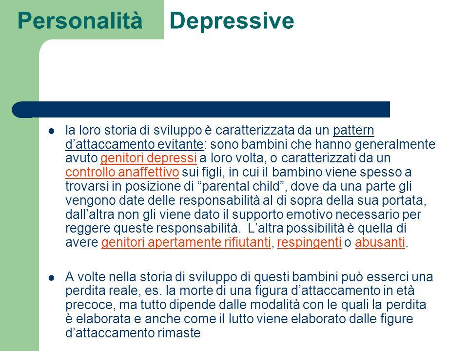 Personalità Depressive la loro storia di sviluppo è caratterizzata da un pattern dattaccamento evitante: sono bambini che hanno generalmente avuto gen