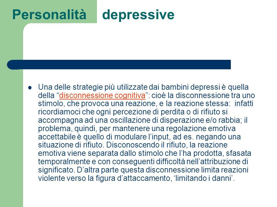 Personalità depressive Una delle strategie più utilizzate dai bambini depressi è quella della disconnessione cognitiva: cioè la disconnessione tra uno
