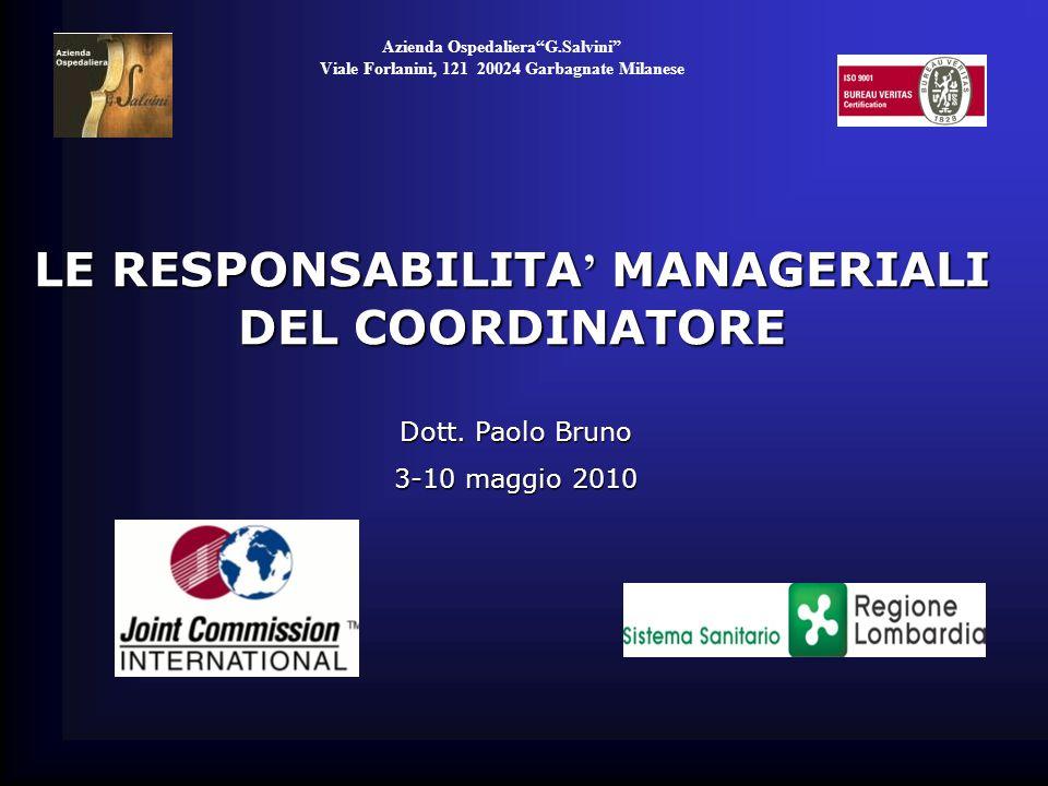 Azienda OspedalieraG.Salvini Viale Forlanini, 121 20024 Garbagnate Milanese LE RESPONSABILITA MANAGERIALI DEL COORDINATORE Dott. Paolo Bruno 3-10 magg