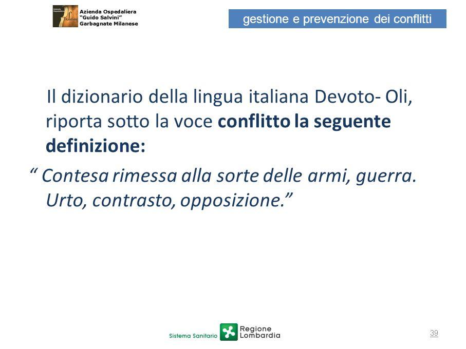 39 Il dizionario della lingua italiana Devoto- Oli, riporta sotto la voce conflitto la seguente definizione: Contesa rimessa alla sorte delle armi, gu