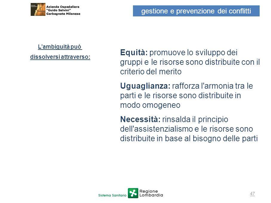 47 Equità: promuove lo sviluppo dei gruppi e le risorse sono distribuite con il criterio del merito Uguaglianza: rafforza l'armonia tra le parti e le