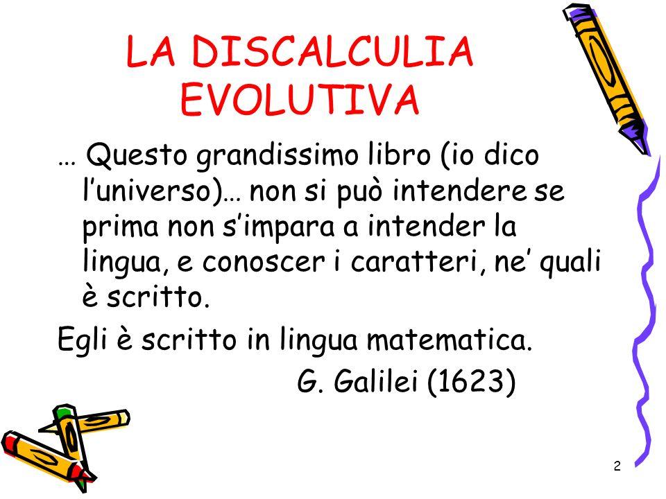 LA DISCALCULIA EVOLUTIVA … Questo grandissimo libro (io dico luniverso)… non si può intendere se prima non simpara a intender la lingua, e conoscer i