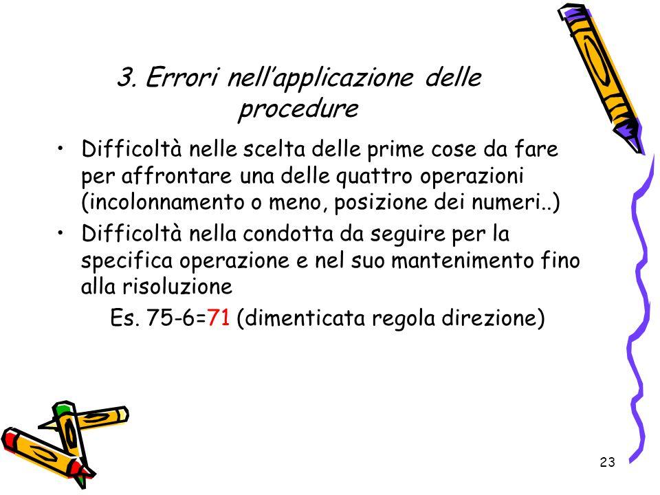 3. Errori nellapplicazione delle procedure Difficoltà nelle scelta delle prime cose da fare per affrontare una delle quattro operazioni (incolonnament