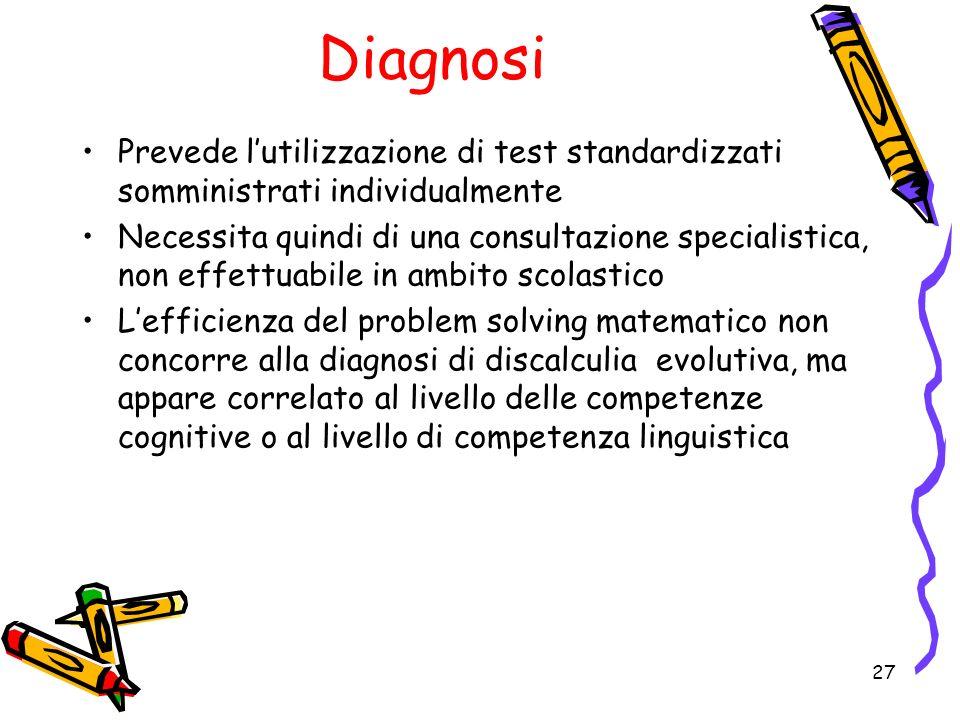 Diagnosi Prevede lutilizzazione di test standardizzati somministrati individualmente Necessita quindi di una consultazione specialistica, non effettua