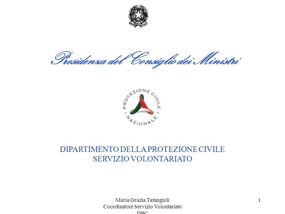 Maria Grazia Tatangioli Coordinatore Servizio Volontariato DPC 1 Presidenza del Consiglio dei Ministri DIPARTIMENTO DELLA PROTEZIONE CIVILE SERVIZIO VOLONTARIATO