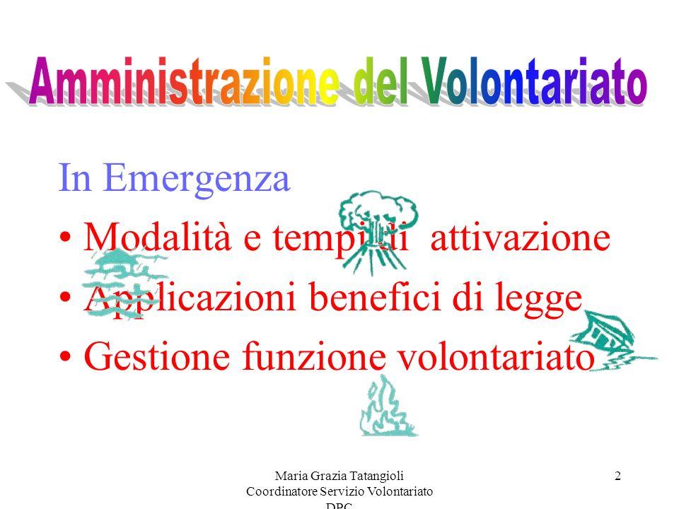 Maria Grazia Tatangioli Coordinatore Servizio Volontariato DPC 2 In Emergenza Modalità e tempi di attivazione Applicazioni benefici di legge Gestione funzione volontariato