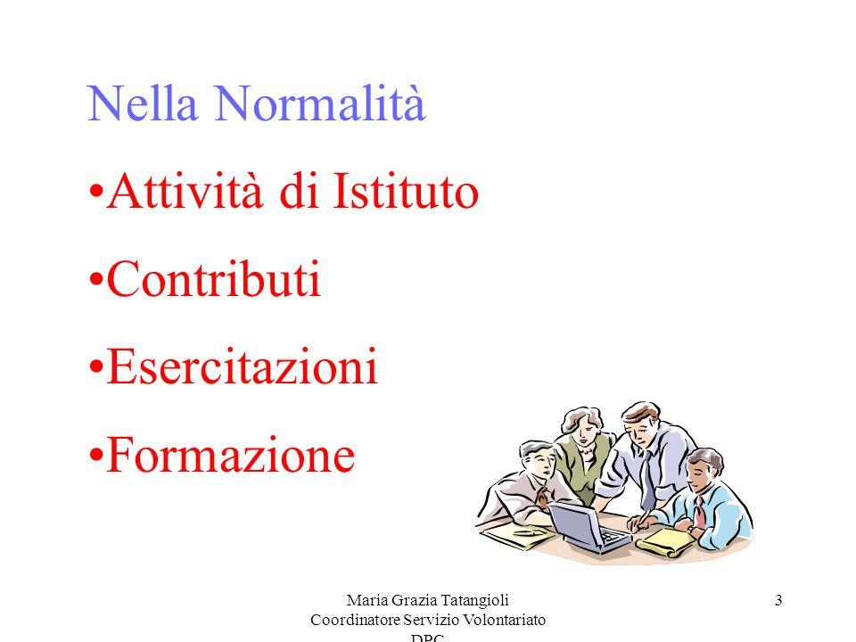Maria Grazia Tatangioli Coordinatore Servizio Volontariato DPC 3 Nella Normalità Attività di Istituto Contributi Esercitazioni Formazione