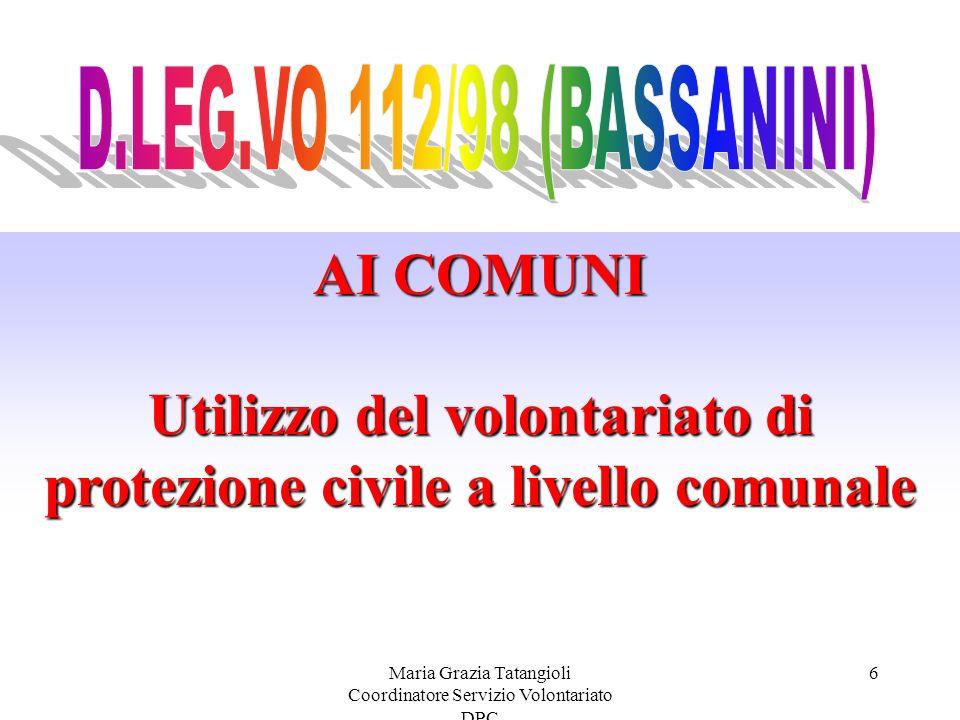 Maria Grazia Tatangioli Coordinatore Servizio Volontariato DPC 6 AI COMUNI Utilizzo del volontariato di protezione civile a livello comunale