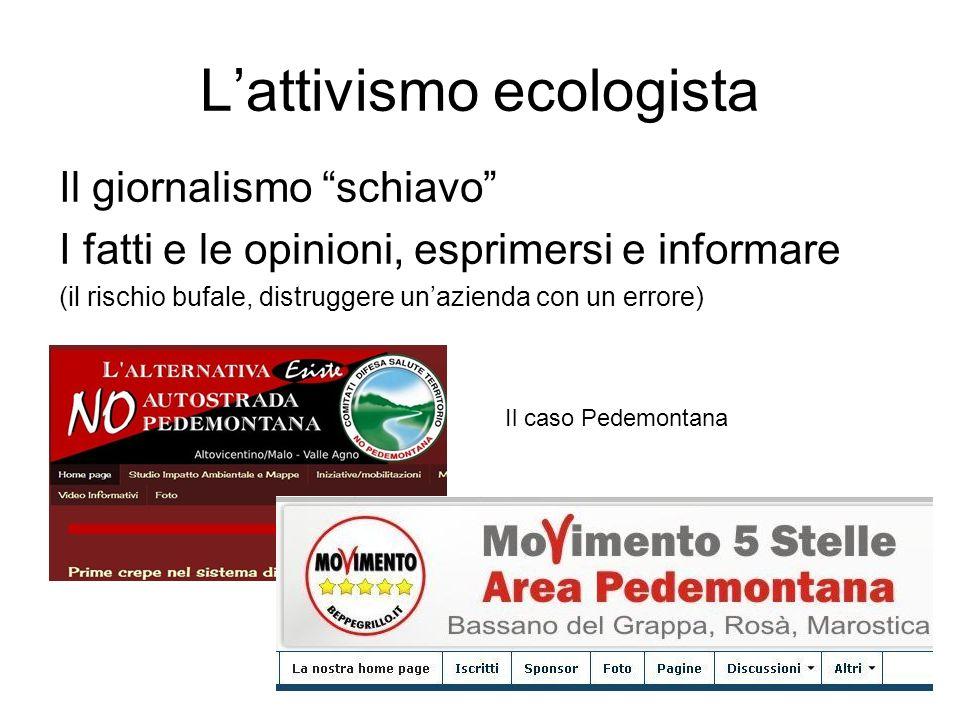 Lattivismo ecologista Il giornalismo schiavo I fatti e le opinioni, esprimersi e informare (il rischio bufale, distruggere unazienda con un errore) Il