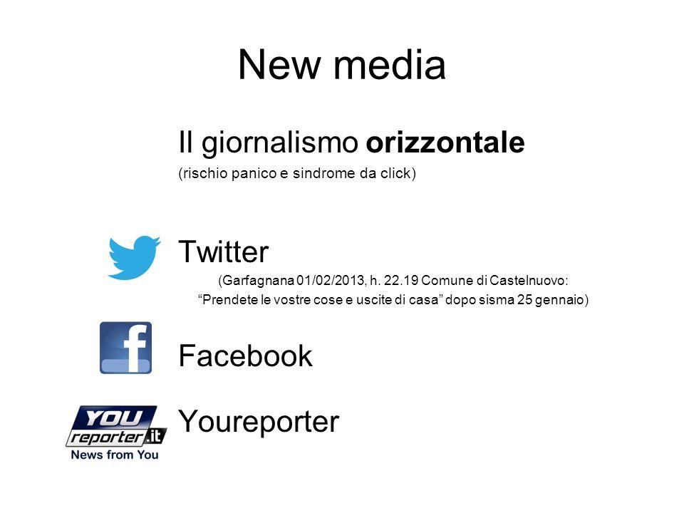 New media Il giornalismo orizzontale (rischio panico e sindrome da click) Twitter (Garfagnana 01/02/2013, h. 22.19 Comune di Castelnuovo: Prendete le