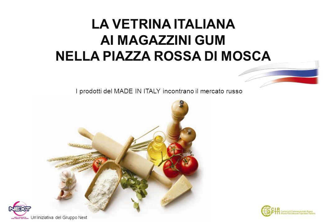 LA VETRINA ITALIANA AI MAGAZZINI GUM NELLA PIAZZA ROSSA DI MOSCA I prodotti del MADE IN ITALY incontrano il mercato russo Uniniziativa del Gruppo Next