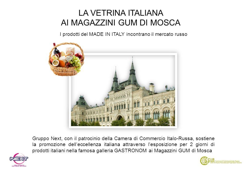 LA VETRINA ITALIANA AI MAGAZZINI GUM DI MOSCA I prodotti del MADE IN ITALY incontrano il mercato russo Gruppo Next, con il patrocinio della Camera di