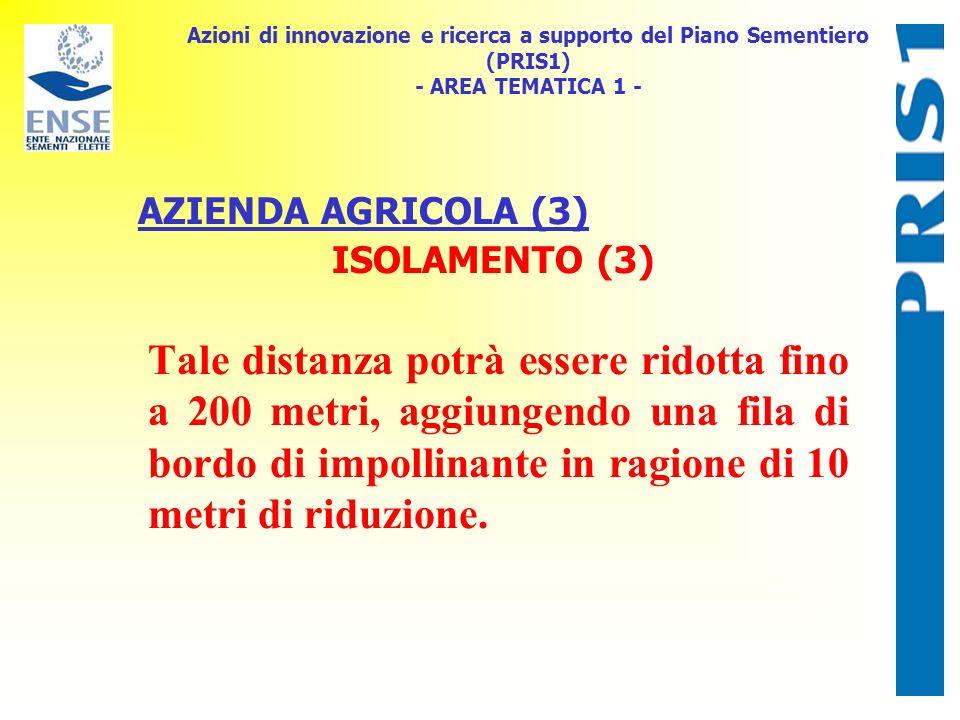 Azioni di innovazione e ricerca a supporto del Piano Sementiero (PRIS1) - AREA TEMATICA 1 - AZIENDA AGRICOLA (3) ISOLAMENTO (3) Tale distanza potrà es