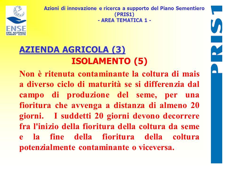 Azioni di innovazione e ricerca a supporto del Piano Sementiero (PRIS1) - AREA TEMATICA 1 - AZIENDA AGRICOLA (3) ISOLAMENTO (5) Non è ritenuta contami