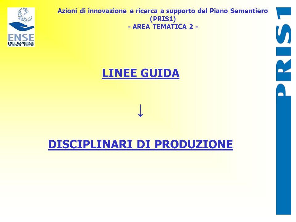 Azioni di innovazione e ricerca a supporto del Piano Sementiero (PRIS1) - AREA TEMATICA 2 - LINEE GUIDA DISCIPLINARI DI PRODUZIONE