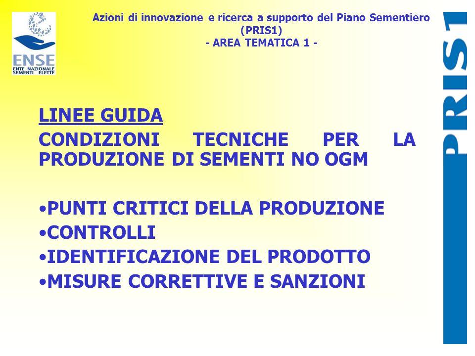 Azioni di innovazione e ricerca a supporto del Piano Sementiero (PRIS1) - AREA TEMATICA 1 - MODALITA DI LAVORO: CONDIZIONI TECNICHE PER LA PRODUZIONE DI SEMENTI NO OGM IDENTIFICARE I PUNTI CRITICI DELLA PRODUZIONE E PER CIASCUNO DI ESSI GLI ACCORGIMENTI NECESSARI PER ASSICURARE LA PRODUZIONE DI SEMENTI NO OGM