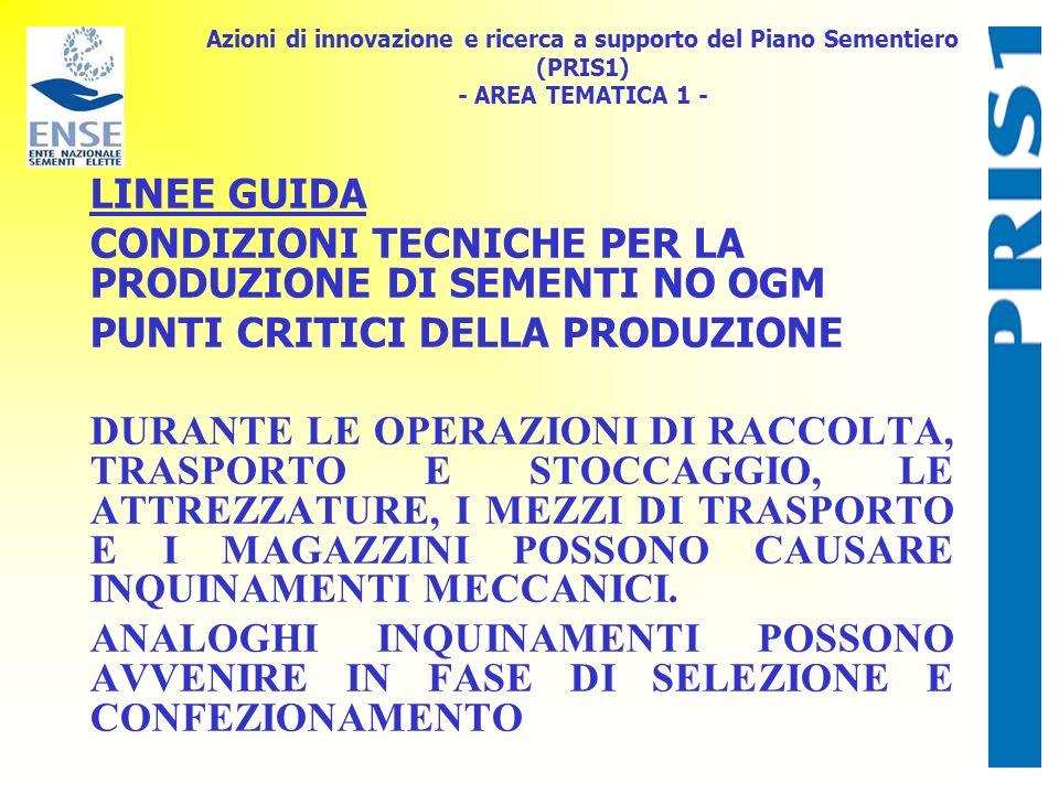 Azioni di innovazione e ricerca a supporto del Piano Sementiero (PRIS1) - AREA TEMATICA 1 - LINEE GUIDA CONDIZIONI TECNICHE PER LA PRODUZIONE DI SEMENTI NO OGM PUNTI CRITICI DELLA PRODUZIONE DURANTE LE OPERAZIONI DI RACCOLTA, TRASPORTO E STOCCAGGIO, LE ATTREZZATURE, I MEZZI DI TRASPORTO E I MAGAZZINI POSSONO CAUSARE INQUINAMENTI MECCANICI.