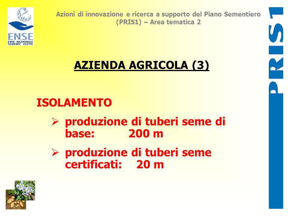 Azioni di innovazione e ricerca a supporto del Piano Sementiero (PRIS1) – Area tematica 2 AZIENDA AGRICOLA (3) ISOLAMENTO produzione di tuberi seme di